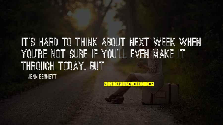 A Hard Week Quotes By Jenn Bennett: It's hard to think about next week when