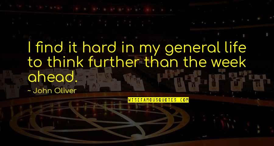 A Hard Week Quotes By John Oliver: I find it hard in my general life