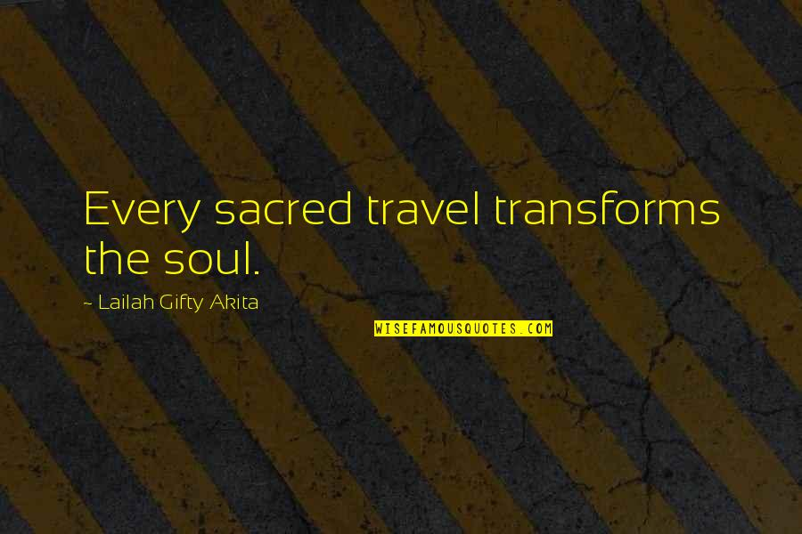 A Hard Week Quotes By Lailah Gifty Akita: Every sacred travel transforms the soul.
