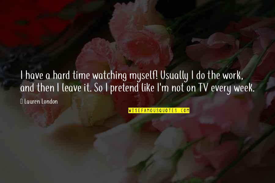 A Hard Week Quotes By Lauren London: I have a hard time watching myself! Usually