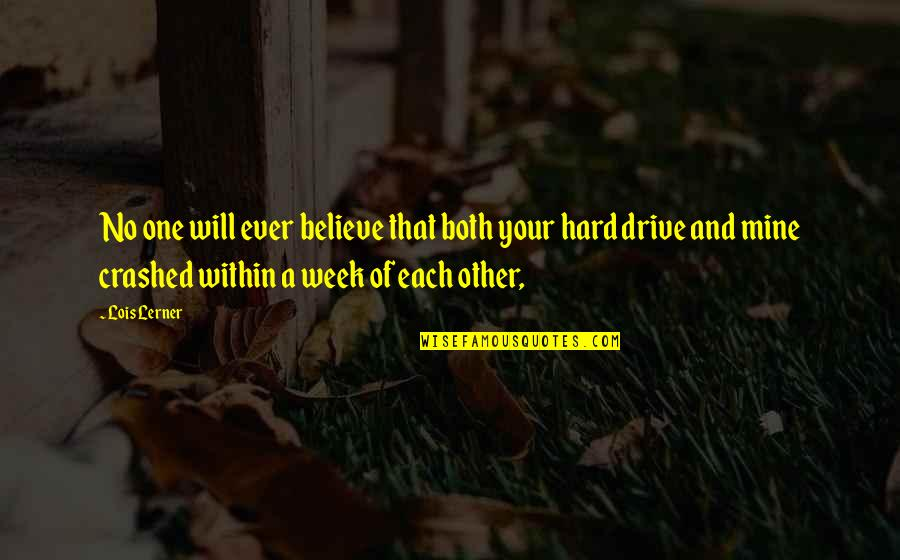 A Hard Week Quotes By Lois Lerner: No one will ever believe that both your