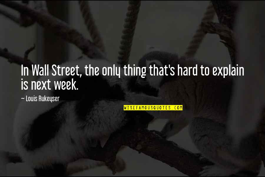 A Hard Week Quotes By Louis Rukeyser: In Wall Street, the only thing that's hard
