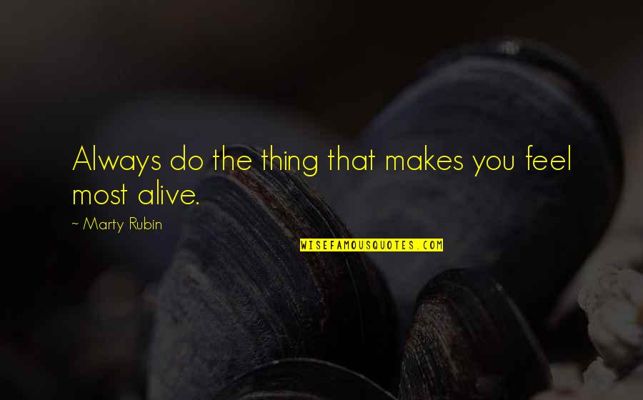 A Hard Week Quotes By Marty Rubin: Always do the thing that makes you feel