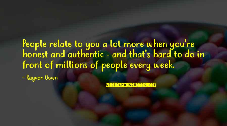A Hard Week Quotes By Rayvon Owen: People relate to you a lot more when