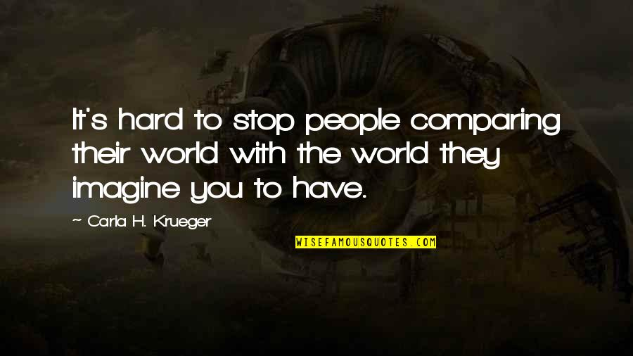 A Hard Worker Quotes By Carla H. Krueger: It's hard to stop people comparing their world