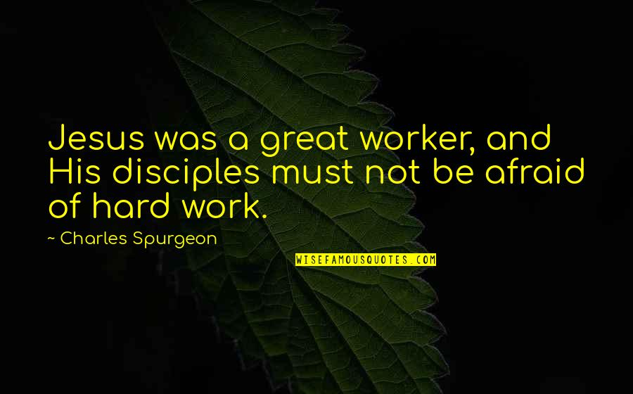 A Hard Worker Quotes By Charles Spurgeon: Jesus was a great worker, and His disciples