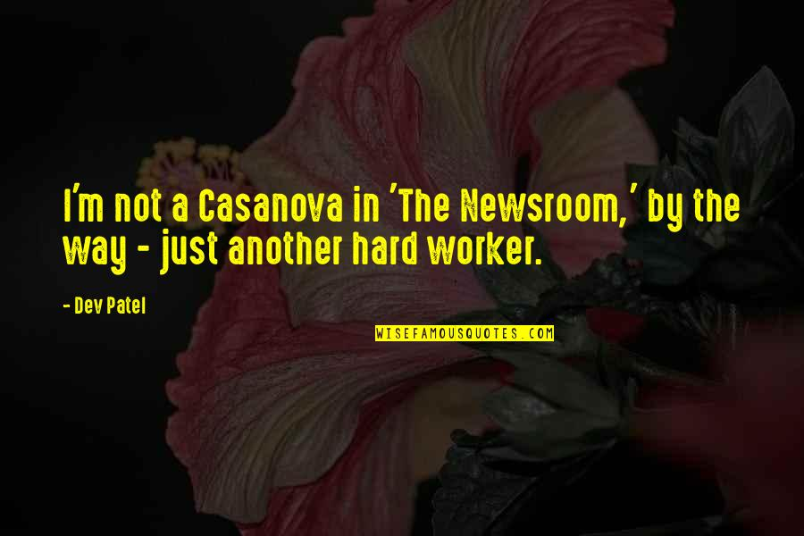 A Hard Worker Quotes By Dev Patel: I'm not a Casanova in 'The Newsroom,' by