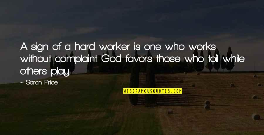 A Hard Worker Quotes By Sarah Price: A sign of a hard worker is one