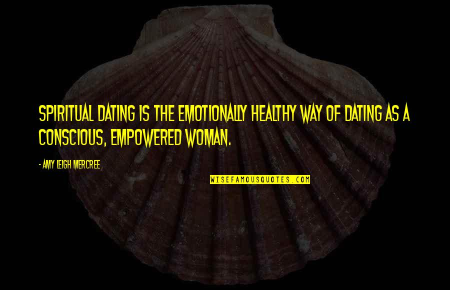 A Healthy Life Quotes By Amy Leigh Mercree: Spiritual dating is the emotionally healthy way of