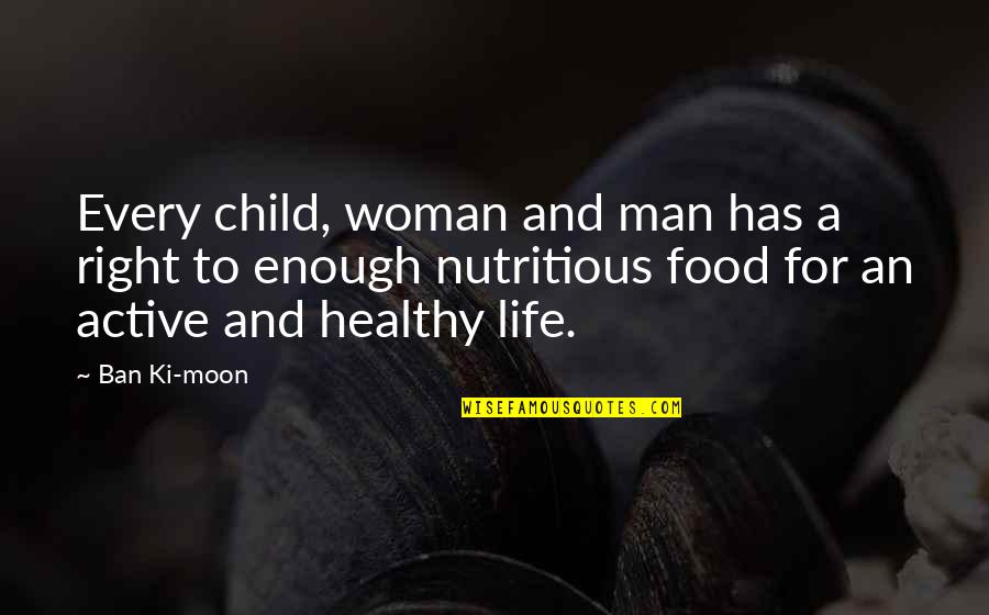 A Healthy Life Quotes By Ban Ki-moon: Every child, woman and man has a right