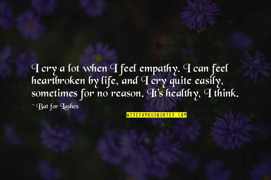 A Healthy Life Quotes By Bat For Lashes: I cry a lot when I feel empathy.