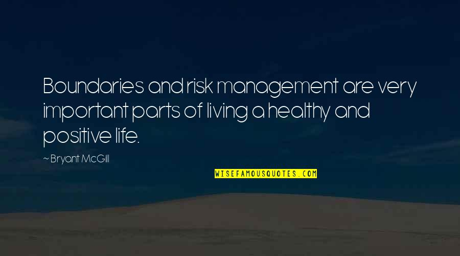 A Healthy Life Quotes By Bryant McGill: Boundaries and risk management are very important parts