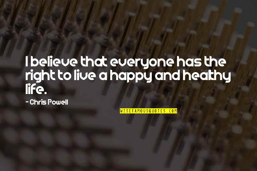 A Healthy Life Quotes By Chris Powell: I believe that everyone has the right to