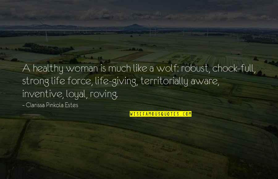 A Healthy Life Quotes By Clarissa Pinkola Estes: A healthy woman is much like a wolf:
