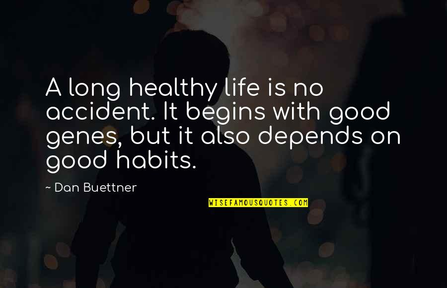 A Healthy Life Quotes By Dan Buettner: A long healthy life is no accident. It