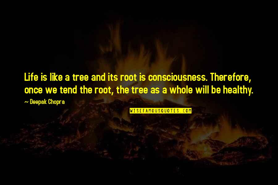 A Healthy Life Quotes By Deepak Chopra: Life is like a tree and its root