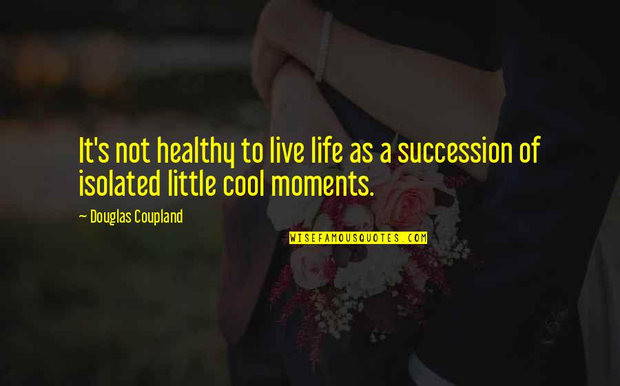 A Healthy Life Quotes By Douglas Coupland: It's not healthy to live life as a