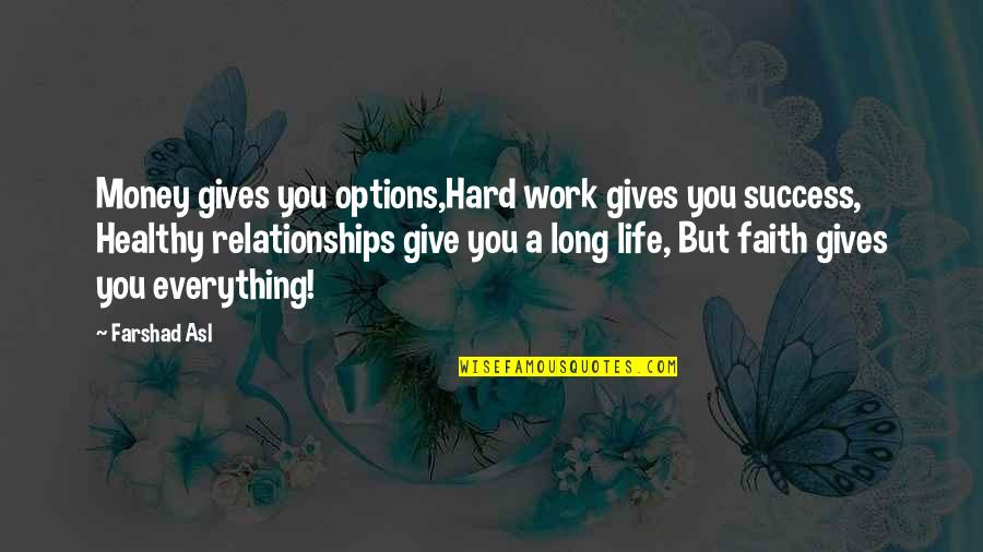 A Healthy Life Quotes By Farshad Asl: Money gives you options,Hard work gives you success,