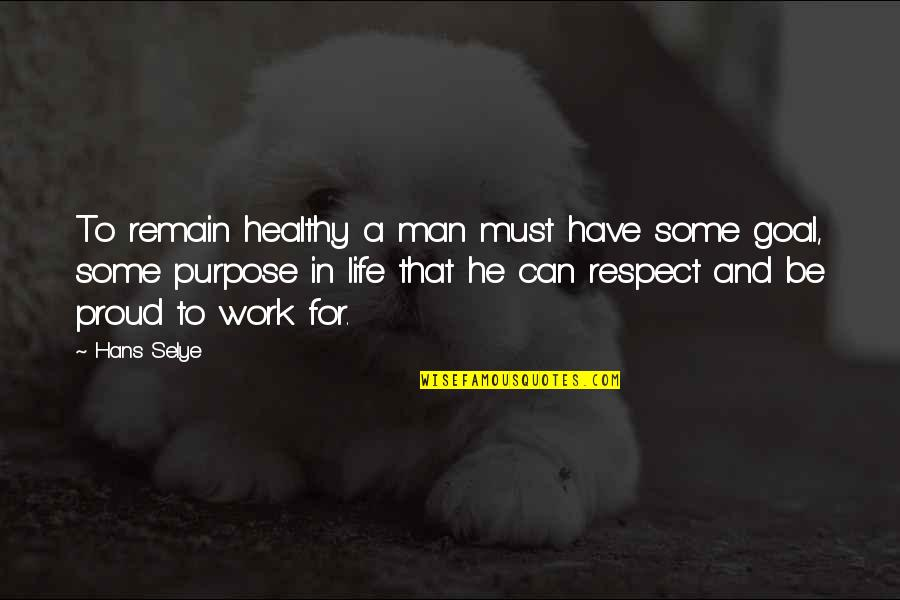 A Healthy Life Quotes By Hans Selye: To remain healthy a man must have some