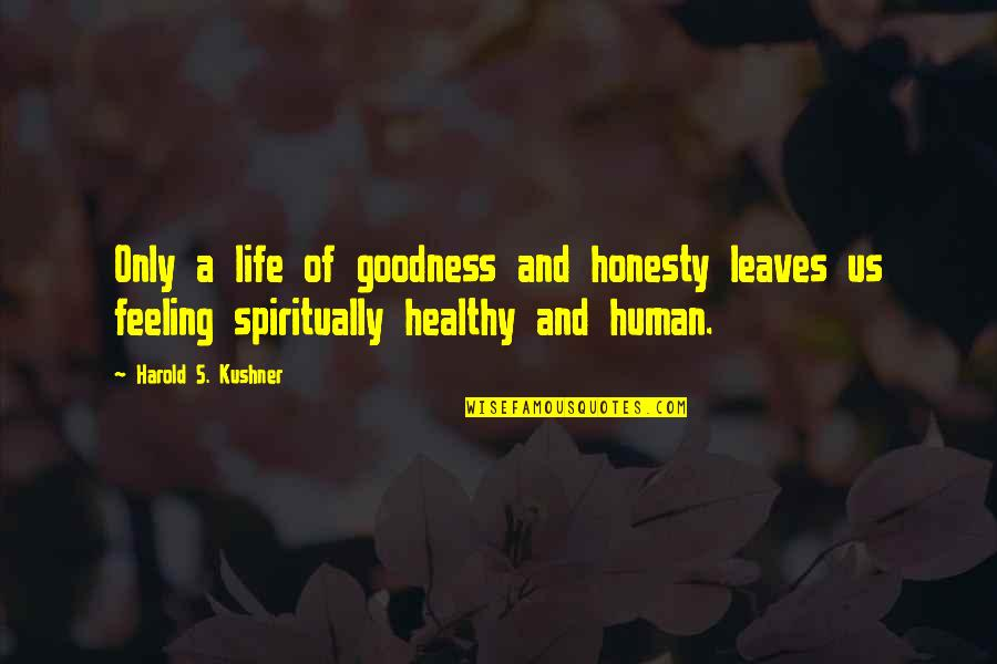 A Healthy Life Quotes By Harold S. Kushner: Only a life of goodness and honesty leaves