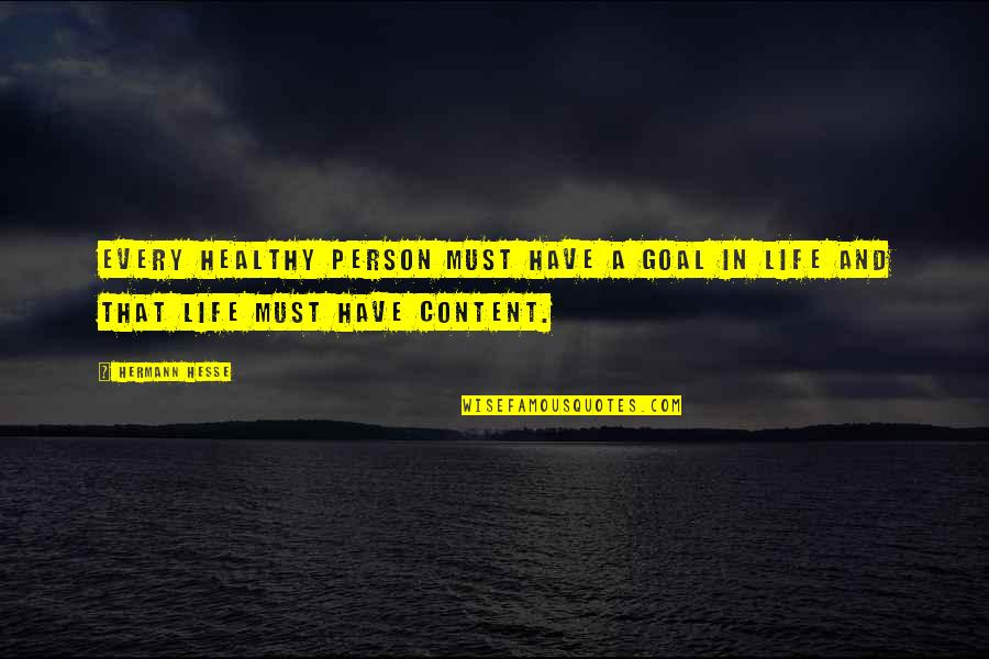 A Healthy Life Quotes By Hermann Hesse: Every healthy person must have a goal in
