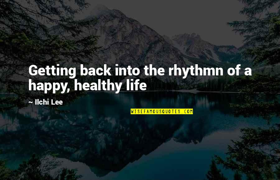 A Healthy Life Quotes By Ilchi Lee: Getting back into the rhythmn of a happy,