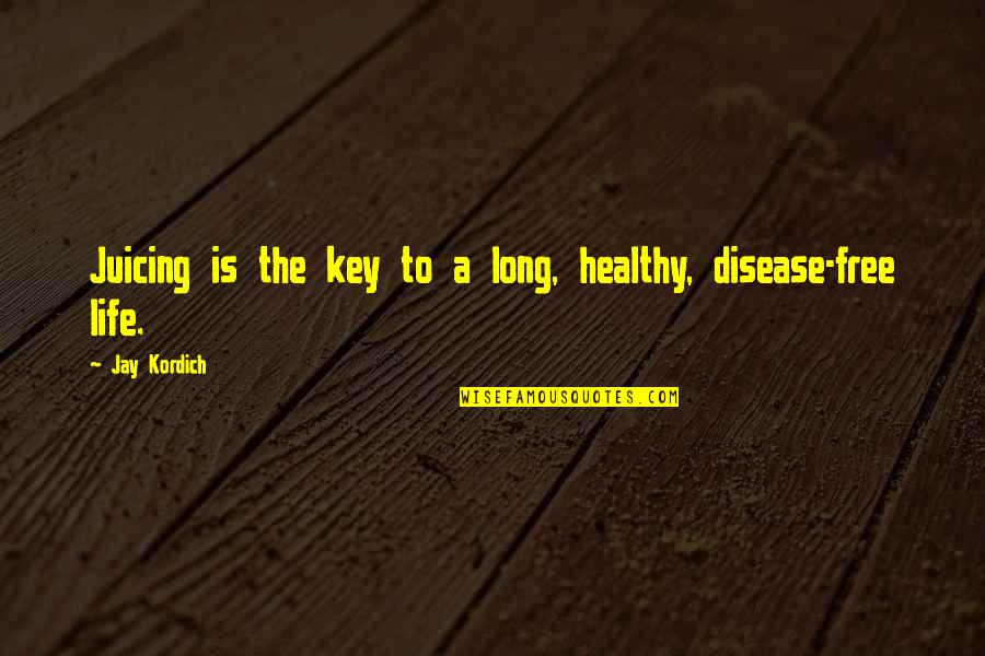 A Healthy Life Quotes By Jay Kordich: Juicing is the key to a long, healthy,
