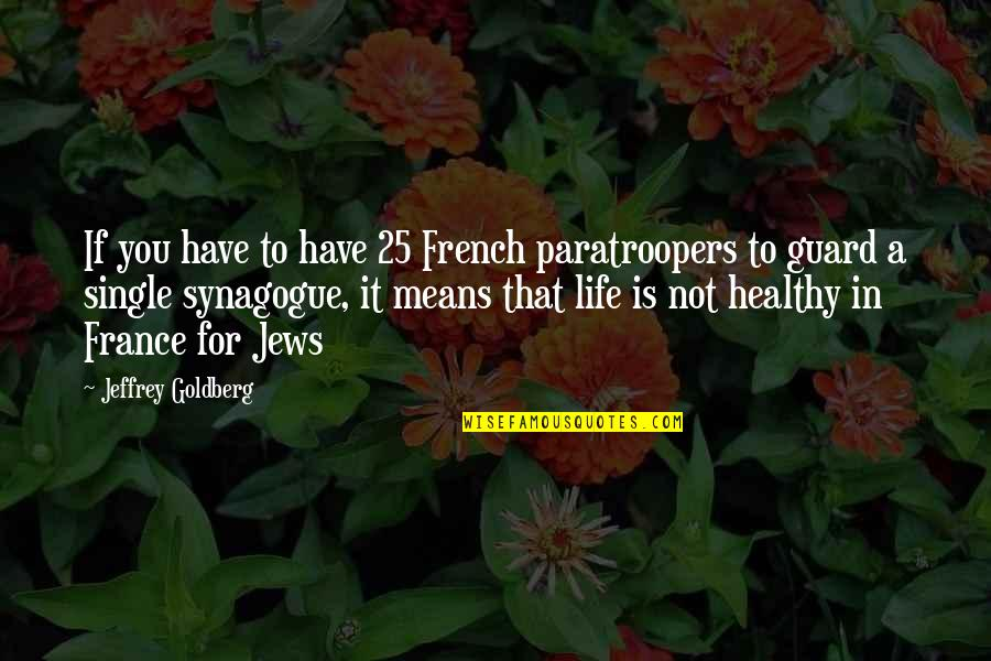 A Healthy Life Quotes By Jeffrey Goldberg: If you have to have 25 French paratroopers