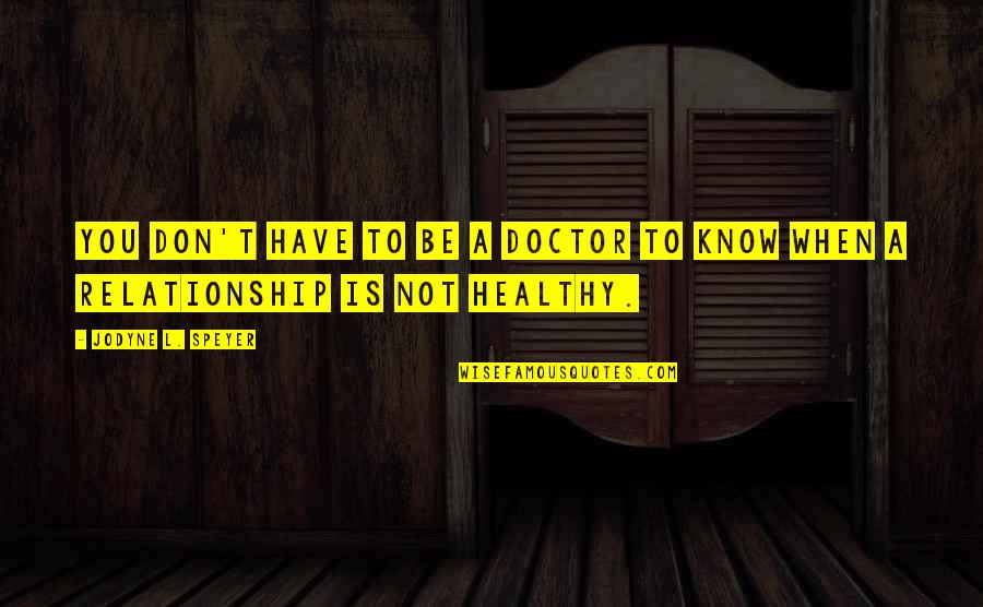 A Healthy Life Quotes By Jodyne L. Speyer: You don't have to be a doctor to