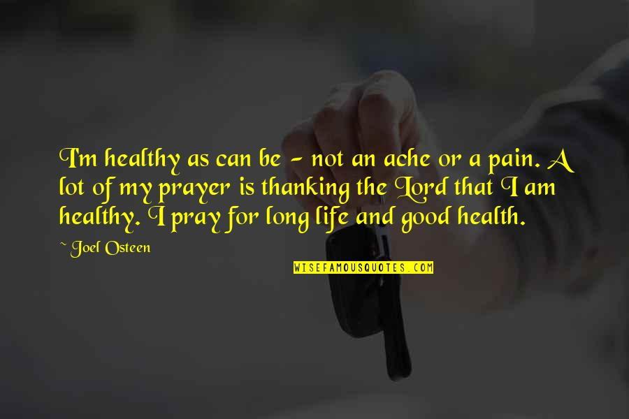 A Healthy Life Quotes By Joel Osteen: I'm healthy as can be - not an