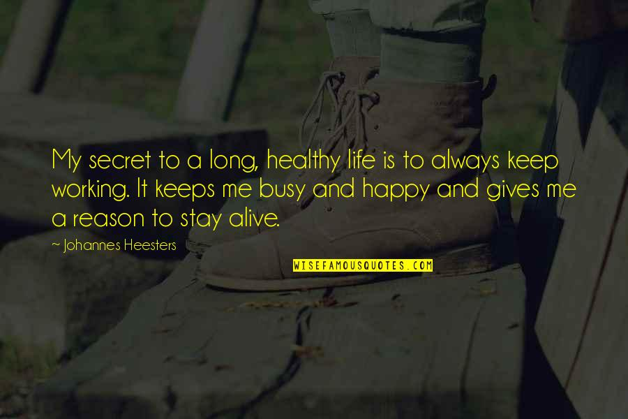 A Healthy Life Quotes By Johannes Heesters: My secret to a long, healthy life is
