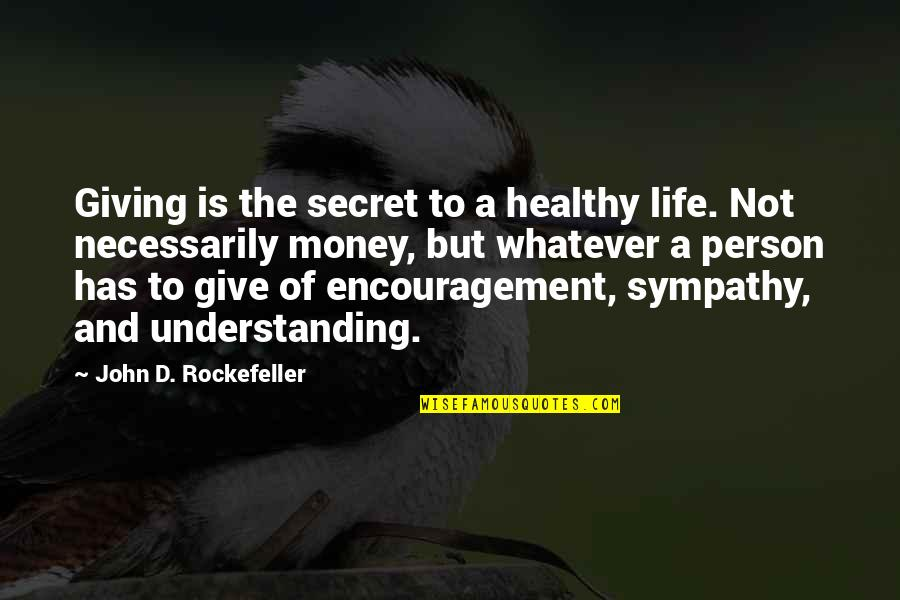 A Healthy Life Quotes By John D. Rockefeller: Giving is the secret to a healthy life.