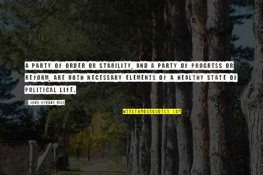 A Healthy Life Quotes By John Stuart Mill: A party of order or stability, and a