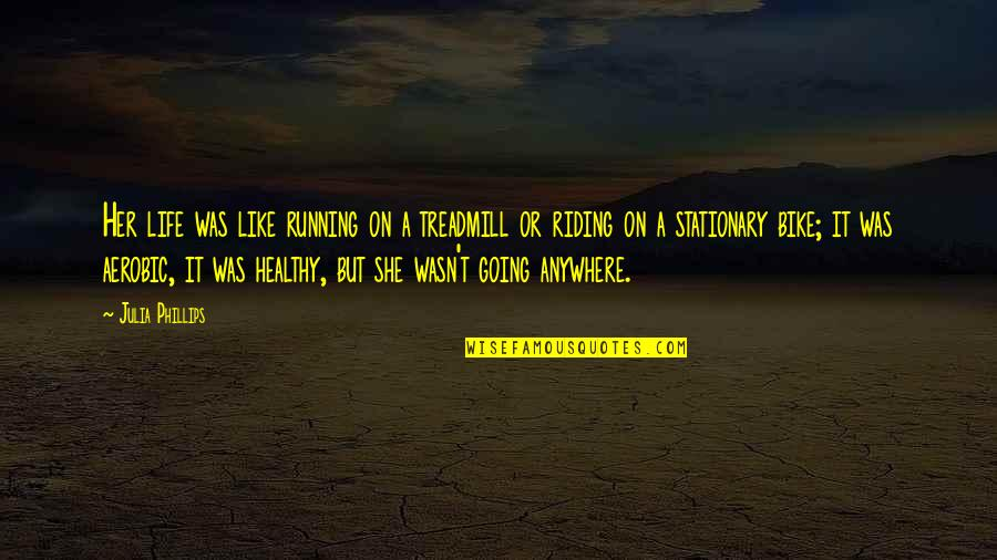 A Healthy Life Quotes By Julia Phillips: Her life was like running on a treadmill