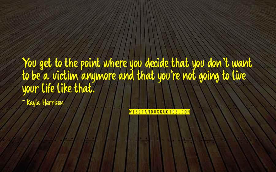 A Healthy Life Quotes By Kayla Harrison: You get to the point where you decide