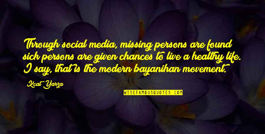 A Healthy Life Quotes By Kcat Yarza: Through social media, missing persons are found; sick