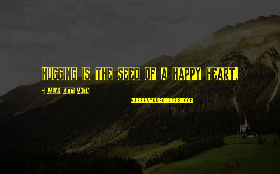 A Healthy Life Quotes By Lailah Gifty Akita: Hugging is the seed of a happy heart.