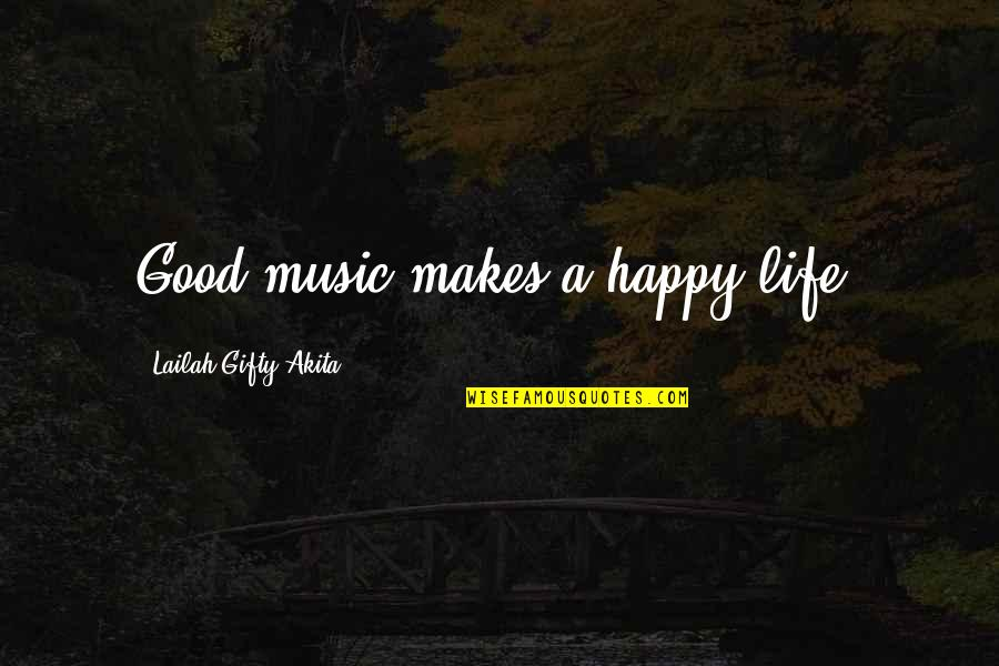 A Healthy Life Quotes By Lailah Gifty Akita: Good music makes a happy life.