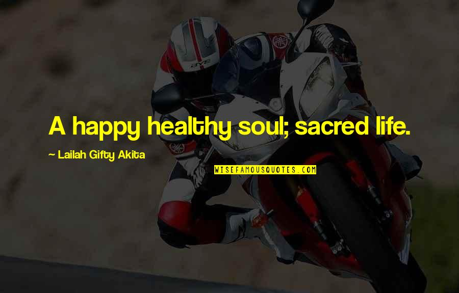 A Healthy Life Quotes By Lailah Gifty Akita: A happy healthy soul; sacred life.