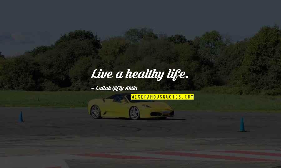 A Healthy Life Quotes By Lailah Gifty Akita: Live a healthy life.