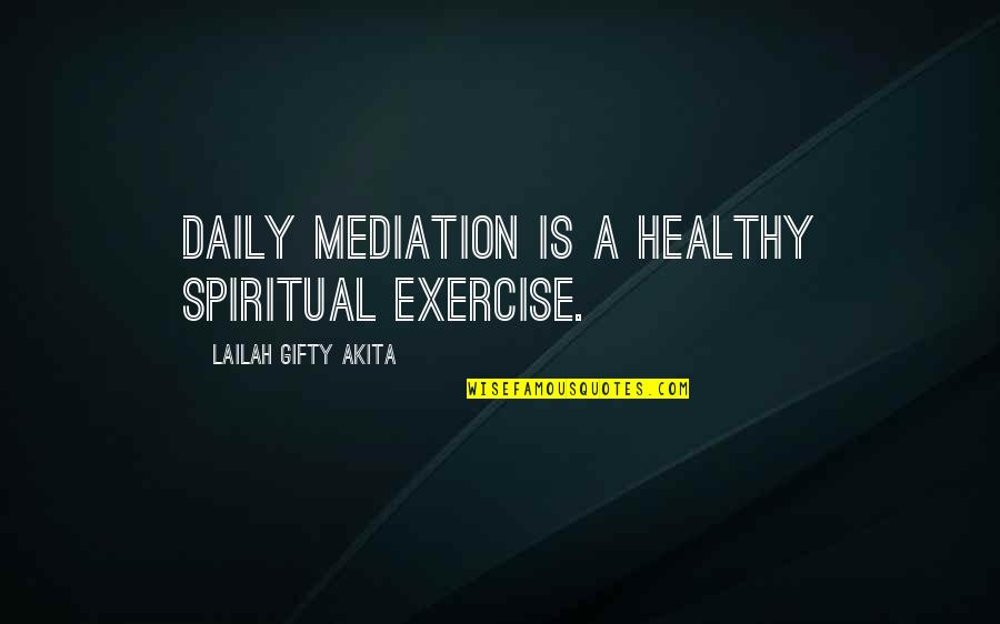 A Healthy Life Quotes By Lailah Gifty Akita: Daily mediation is a healthy spiritual exercise.