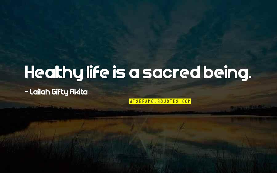 A Healthy Life Quotes By Lailah Gifty Akita: Healthy life is a sacred being.