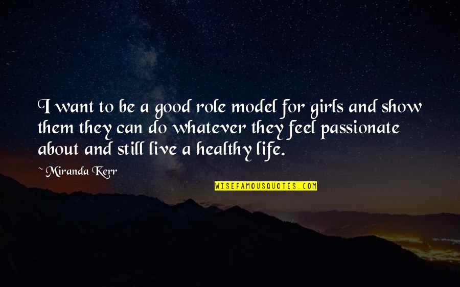 A Healthy Life Quotes By Miranda Kerr: I want to be a good role model