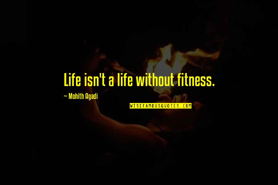 A Healthy Life Quotes By Mohith Agadi: Life isn't a life without fitness.