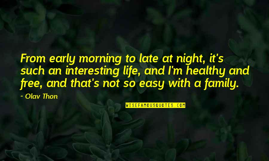 A Healthy Life Quotes By Olav Thon: From early morning to late at night, it's