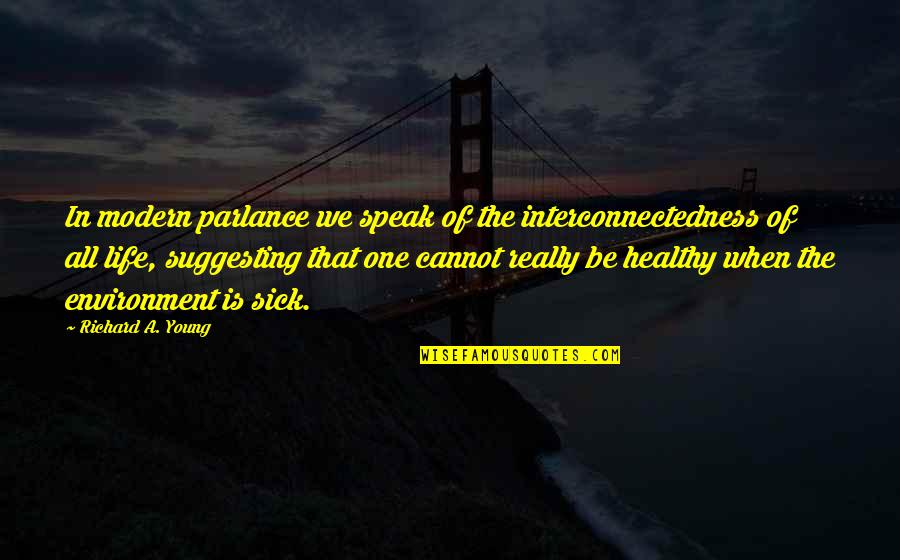 A Healthy Life Quotes By Richard A. Young: In modern parlance we speak of the interconnectedness