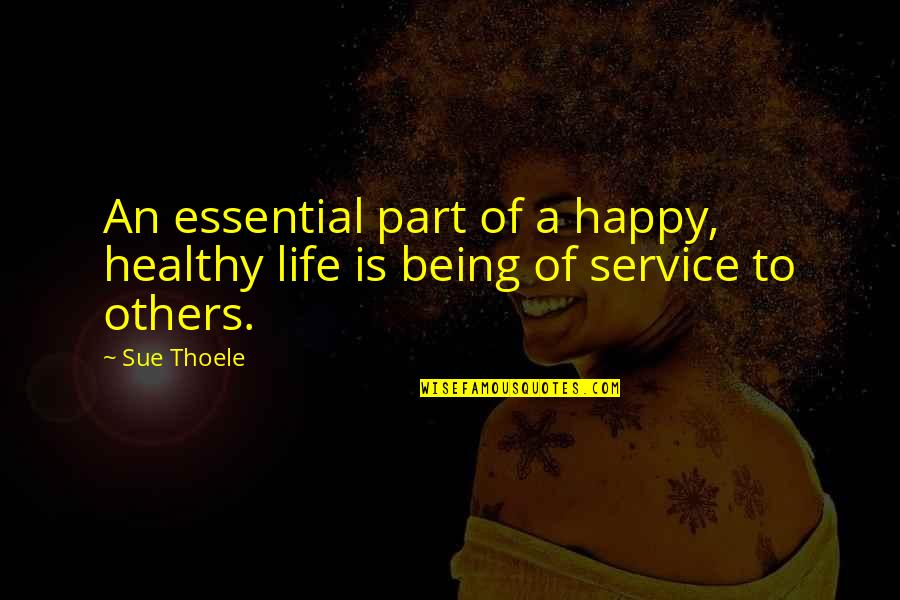 A Healthy Life Quotes By Sue Thoele: An essential part of a happy, healthy life