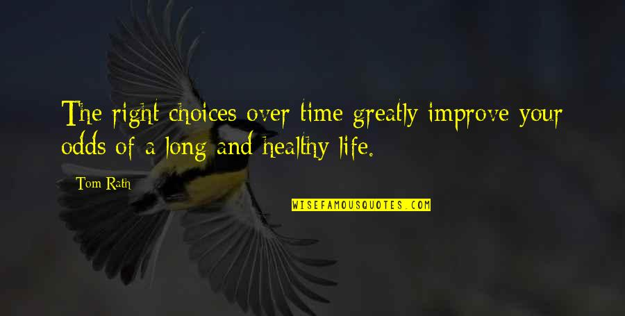 A Healthy Life Quotes By Tom Rath: The right choices over time greatly improve your