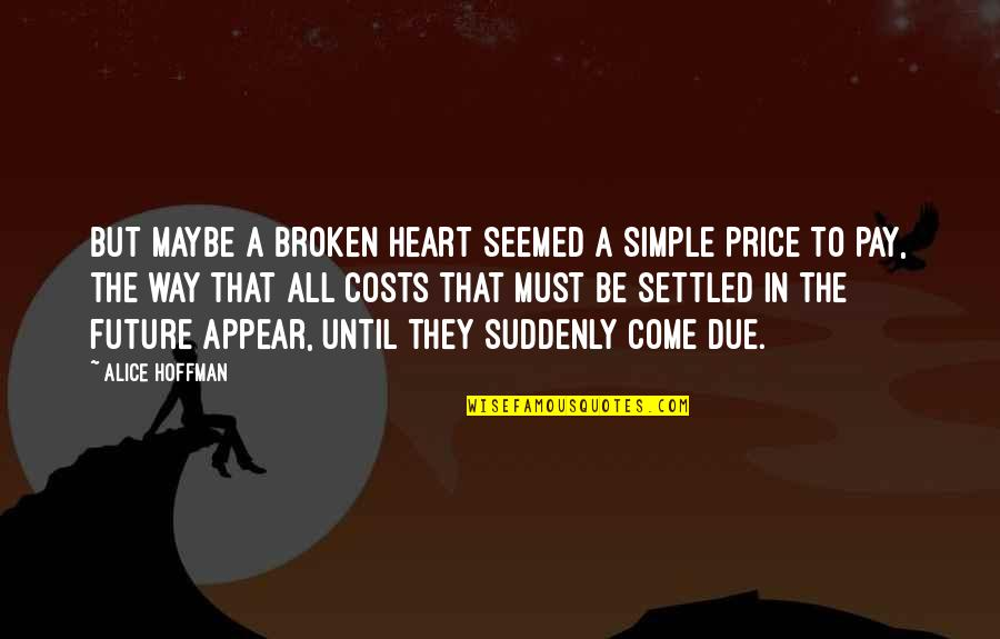 A Heart Broken Quotes By Alice Hoffman: But maybe a broken heart seemed a simple