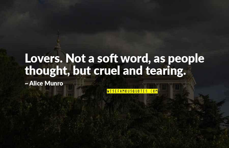 A Heart Broken Quotes By Alice Munro: Lovers. Not a soft word, as people thought,